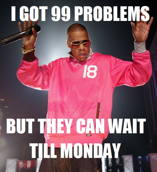 I got 99 Problems But Friday Isn't one!!
